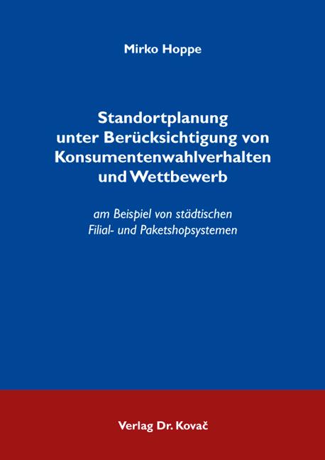 Cover: Standortplanung unter Berücksichtigung von Konsumentenwahlverhalten und Wettbewerb