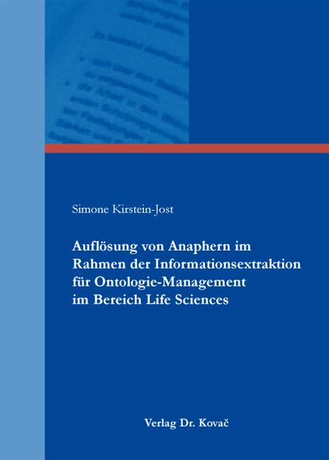 Cover: Auflösung von Anaphern im Rahmen der Informationsextraktion für Ontologie-Management im Bereich Life Sciences