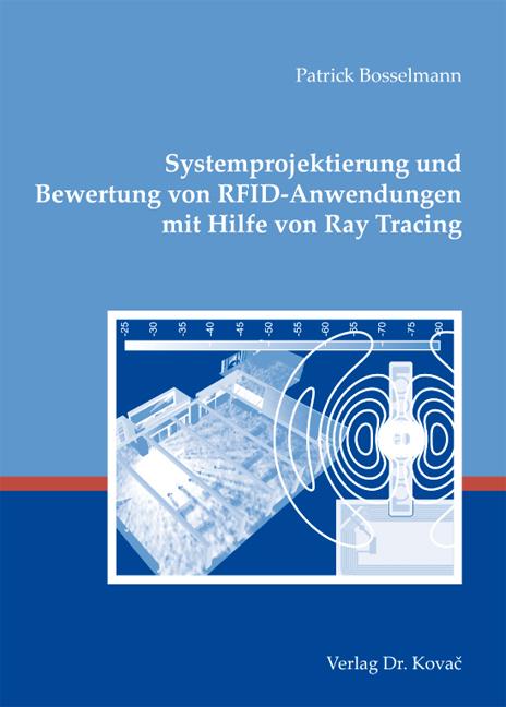 Cover: Systemprojektierung und Bewertung von RFID-Anwendungen mit Hilfe von Ray Tracing