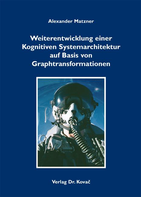 Cover: Weiterentwicklung einer Kognitiven Systemarchitektur auf Basis von Graphtransformationen