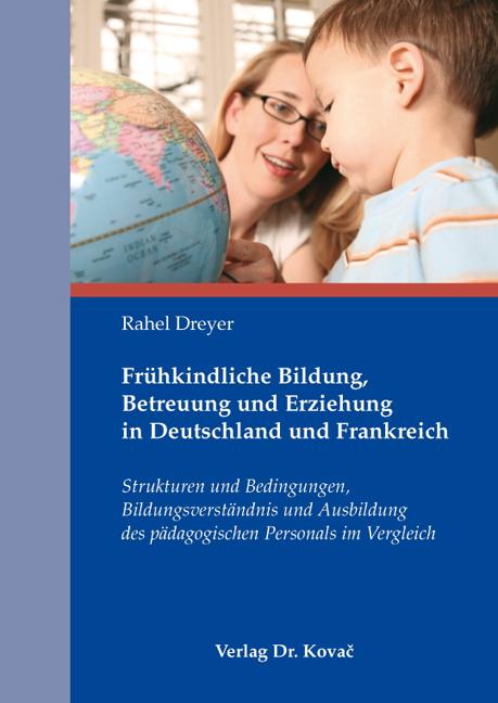 Cover: Frühkindliche Bildung, Betreuung und Erziehung in Deutschland und Frankreich