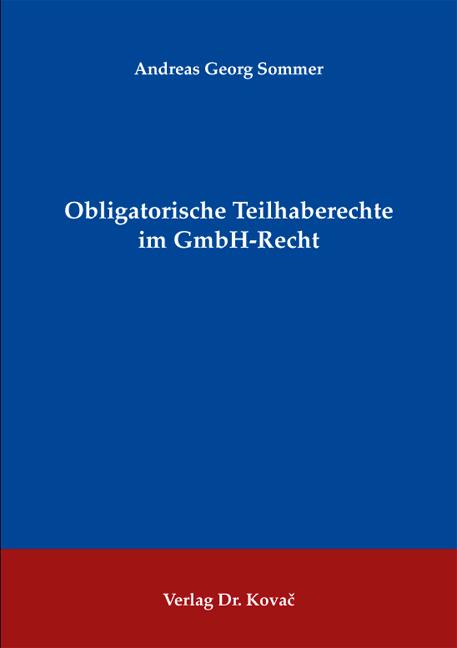 Cover: Obligatorische Teilhaberechte im GmbH-Recht
