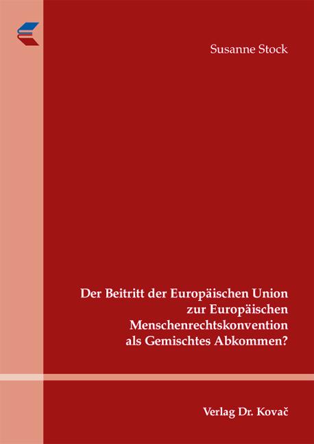 Cover: Der Beitritt der Europäischen Union zur Europäischen Menschenrechtskonvention als Gemischtes Abkommen?