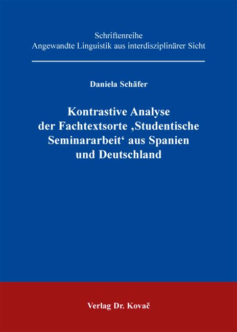 Cover: Kontrastive Analyse der Fachtextsorte 'Studentische Seminararbeit' aus Spanien und Deutschland