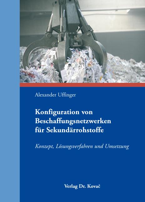 Cover: Konfiguration von Beschaffungsnetzwerken für Sekundärrohstoffe