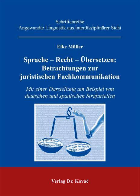 Cover: Sprache – Recht – Übersetzen: Betrachtungen zur juristischen Fachkommunikation