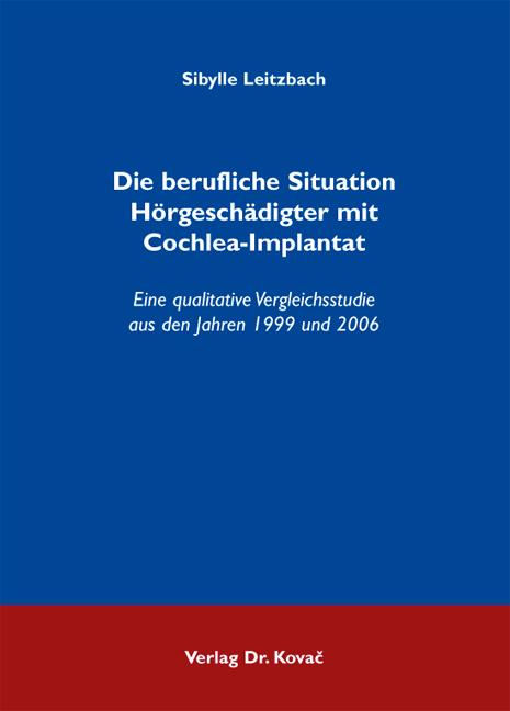 Cover: Die berufliche Situation Hörgeschädigter mit Cochlea-Implantat