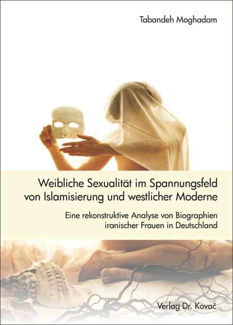 Cover: Weibliche Sexualität im Spannungsfeld von Islamisierung und westlicher Moderne