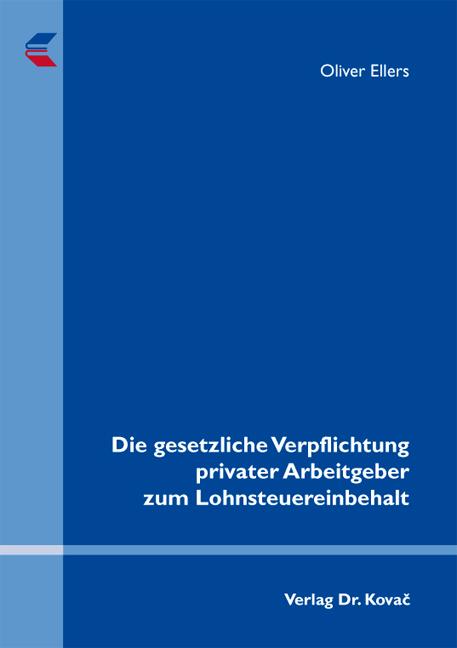Cover: Die gesetzliche Verpflichtung privater Arbeitgeber zum Lohnsteuereinbehalt