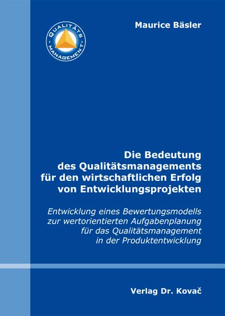 Cover: Die Bedeutung des Qualitätsmanagements für den wirtschaftlichen Erfolg von Entwicklungsprojekten