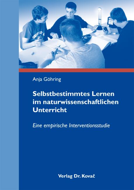 Cover: Selbstbestimmtes Lernen im naturwissenschaftlichen Unterricht