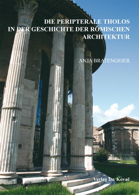 Cover: Die peripterale Tholos in der Geschichte der römischen Architektur