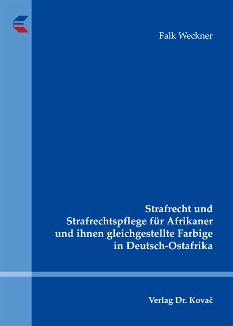 Cover: Strafrecht und Strafrechtspflege für Afrikaner und ihnen gleichgestellte Farbige in Deutsch-Ostafrika