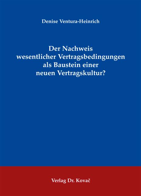 Cover: Der Nachweis wesentlicher Vertragsbedingungen als Baustein einer neuen Vertragskultur?