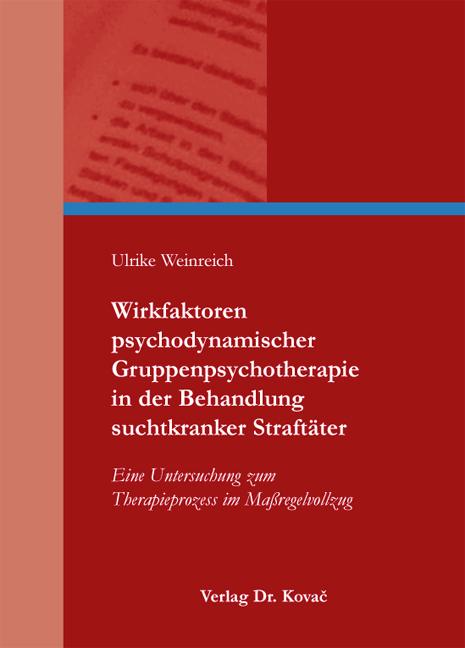 Cover: Wirkfaktoren psychodynamischer Gruppenpsychotherapie in der Behandlung suchtkranker Straftäter