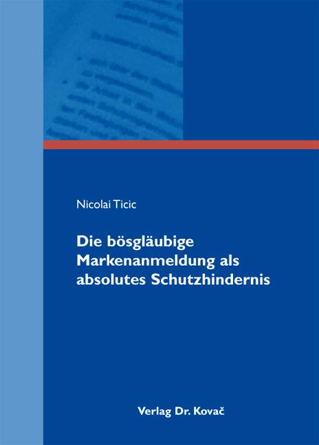 Cover: Die bösgläubige Markenanmeldung als absolutes Schutzhindernis