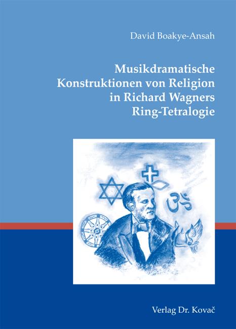 Cover: Musikdramatische Konstruktionen von Religion in Richard Wagners Ring-Tetralogie