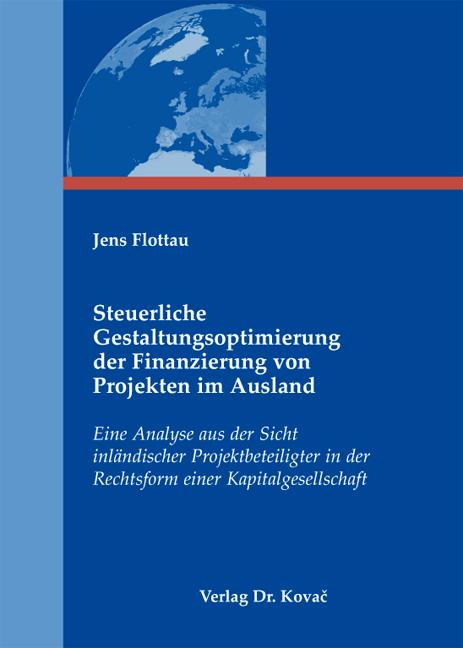 Cover: Steuerliche Gestaltungsoptimierung der Finanzierung von Projekten im Ausland