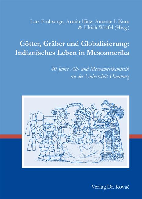 Cover: Götter, Gräber und Globalisierung: Indianisches Leben in Mesoamerika