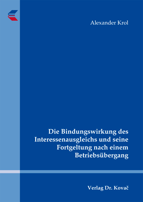 Cover: Die Bindungswirkung des Interessenausgleichs und seine Fortgeltung nach einem Betriebsübergang