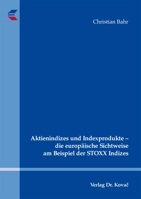 Cover: Aktienindizes und Indexprodukte – die europäische Sichtweise am Beispiel der STOXX Indizes