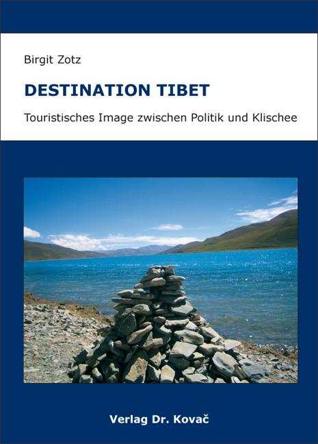 Cover: Destination Tibet – Touristisches Image zwischen Politik und Klischee