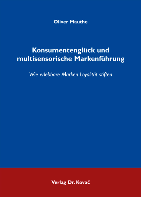 Cover: Konsumentenglück und multisensorische Markenführung