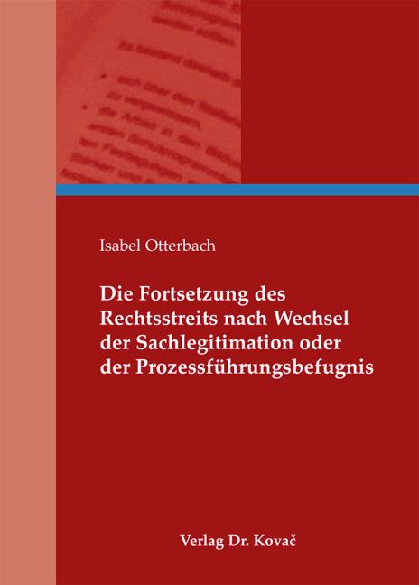 Cover: Die Fortsetzung des Rechtsstreits nach Wechsel der Sachlegitimation oder der Prozessführungsbefugnis