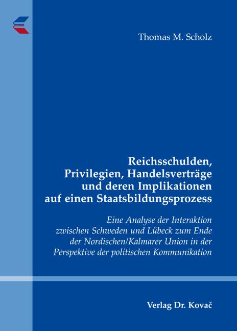 Cover: Reichsschulden, Privilegien, Handelsverträge und deren Implikationen auf einen Staatsbildungsprozess