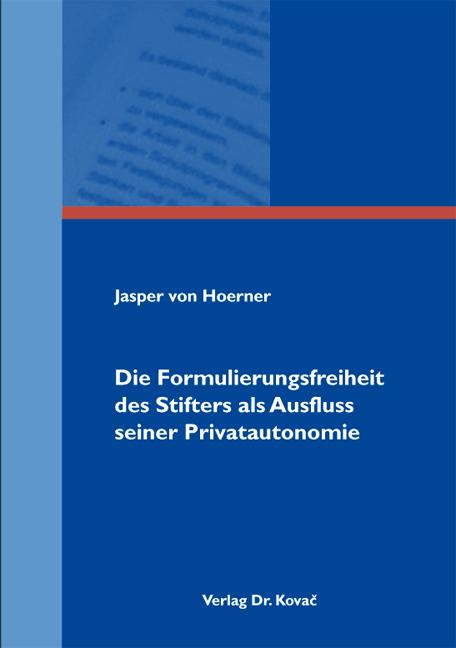 Cover: Die Formulierungsfreiheit des Stifters als Ausfluss seiner Privatautonomie