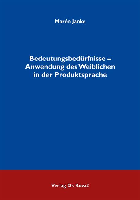 Cover: Bedeutungsbedürfnisse – Anwendung des Weiblichen in der Produktsprache