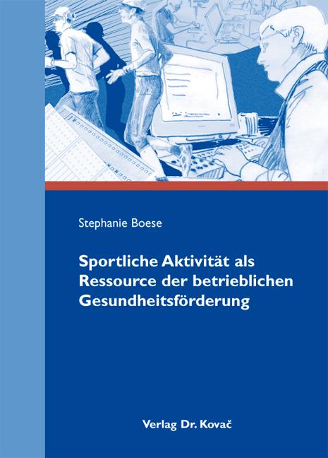Cover: Sportliche Aktivität als Ressource der betrieblichen Gesundheitsförderung