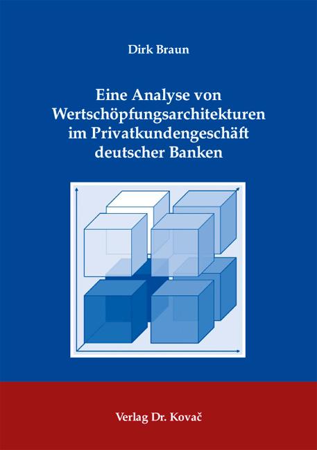 Cover: Eine Analyse von Wertschöpfungsarchitekturen im Privatkundengeschäft deutscher Banken