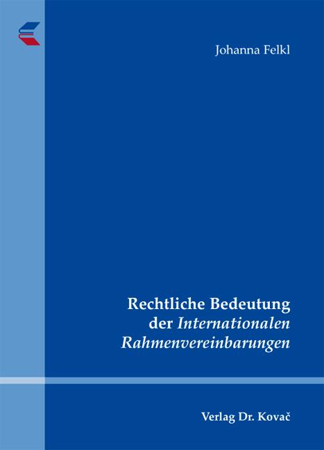 Cover: Rechtliche Bedeutung der Internationalen Rahmenvereinbarungen