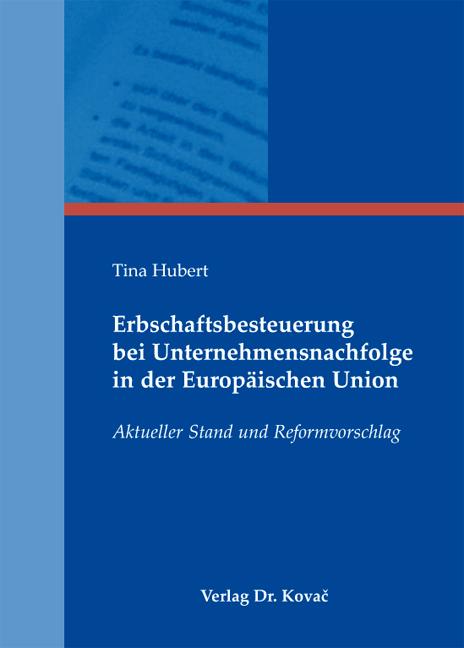 Cover: Erbschaftsbesteuerung bei Unternehmensnachfolge in der Europäischen Union