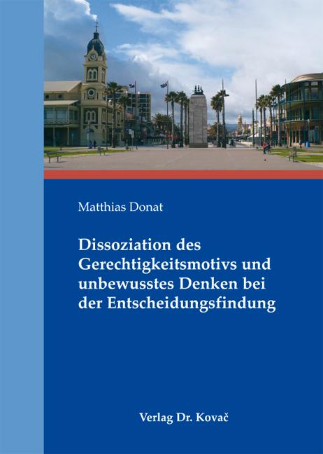 Cover: Dissoziation des Gerechtigkeitsmotivs und unbewusstes Denken bei der Entscheidungsfindung