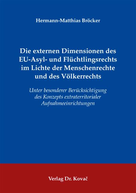 Cover: Die externen Dimensionen des EU-Asyl- und Flüchtlingsrechts im Lichte der Menschenrechte und des Völkerrechts