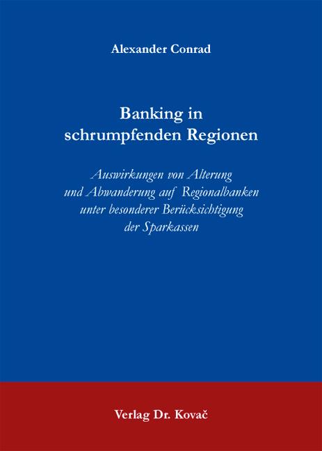 Cover: Banking in schrumpfenden Regionen