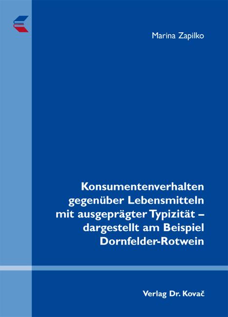Cover: Konsumentenverhalten gegenüber Lebensmitteln mit ausgeprägter Typizität – dargestellt am Beispiel Dornfelder-Rotwein