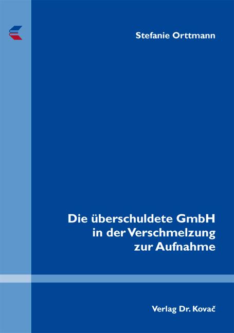 Cover: Die überschuldete GmbH in der Verschmelzung zur Aufnahme