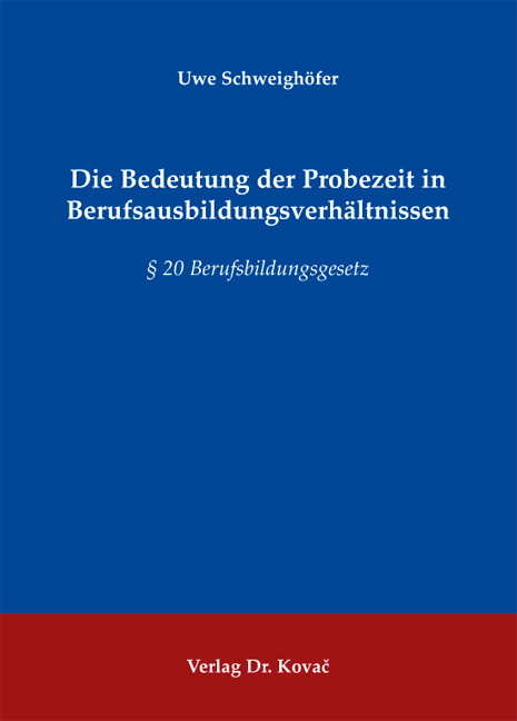 Cover: Die Bedeutung der Probezeit in Berufsausbildungsverhältnissen