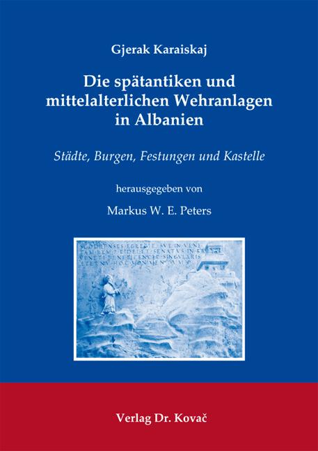 Cover: Die spätantiken und mittelalterlichen Wehranlagen in Albanien