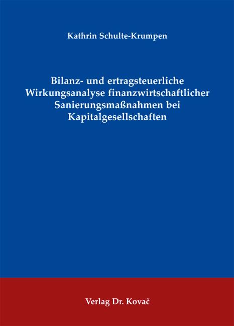 Cover: Bilanz- und ertragsteuerliche Wirkungsanalyse finanzwirtschaftlicher Sanierungsmaßnahmen bei Kapitalgesellschaften