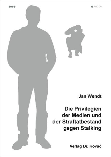Cover: Die Privilegien der Medien und der Straftatbestand gegen Stalking