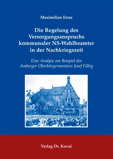 Cover: Die Regelung des Versorgungsanspruchs kommunaler NS-Wahlbeamter in der Nachkriegszeit
