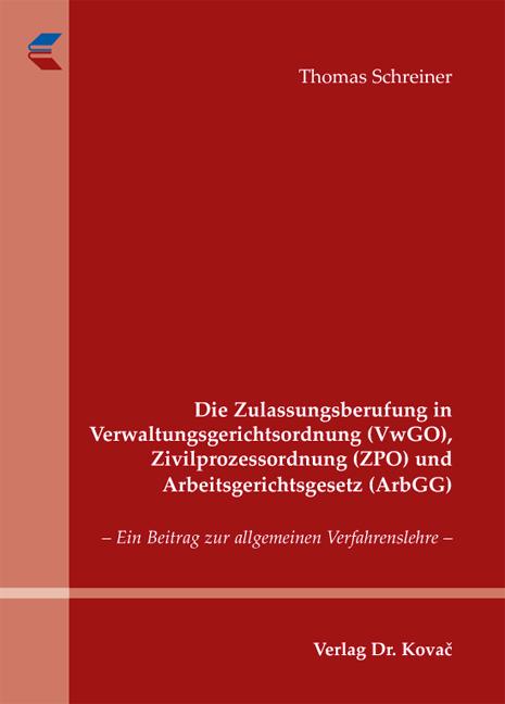 Cover: Die Zulassungsberufung in Verwaltungsgerichtsordnung (VwGO), Zivilprozessordnung (ZPO) und Arbeitsgerichtsgesetz (ArbGG)