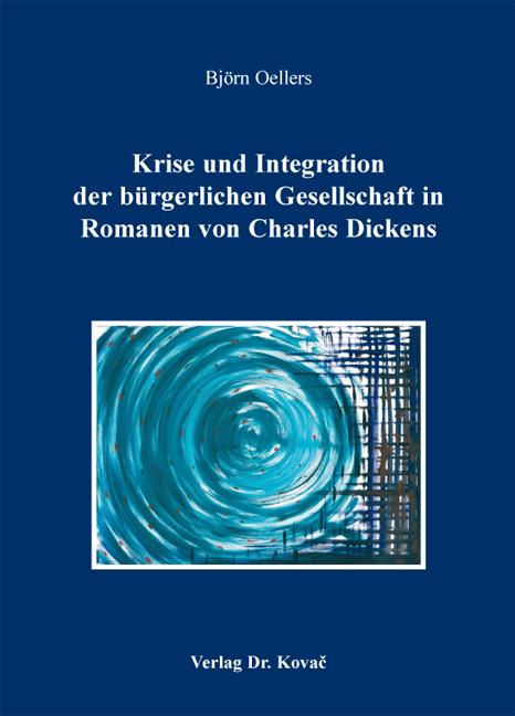 Cover: Krise und Integration der bürgerlichen Gesellschaft in Romanen von Charles Dickens