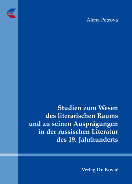 Cover: Studien zum Wesen des literarischen Raums und zu seinen Ausprägungen in der russischen Literatur des 19. Jahrhunderts