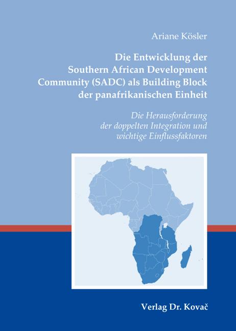 Cover: Die Entwicklung der Southern African Development Community (SADC) als Building Block der panafrikanischen Einheit