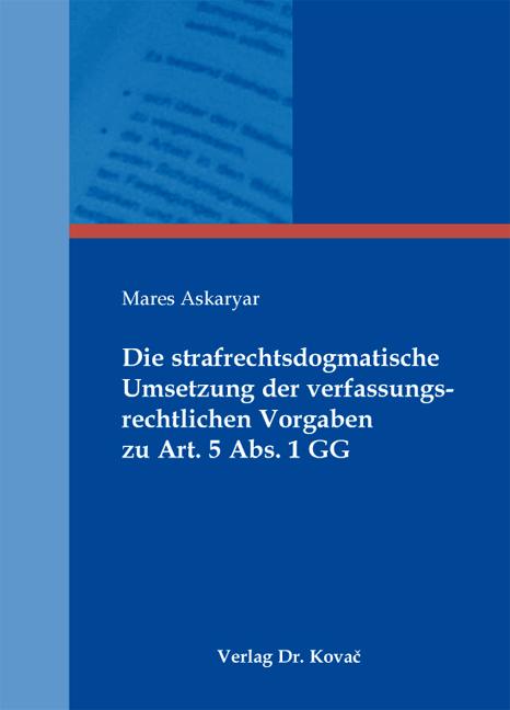 Cover: Die strafrechtsdogmatische Umsetzung der verfassungsrechtlichen Vorgaben zu Art. 5 Abs. 1 GG